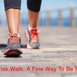 Brisk Walk: A Fine Way To Be Fit